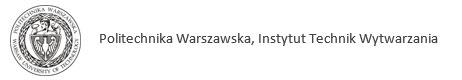 Politechnika Warszawska Instytut technik Wytwarzania