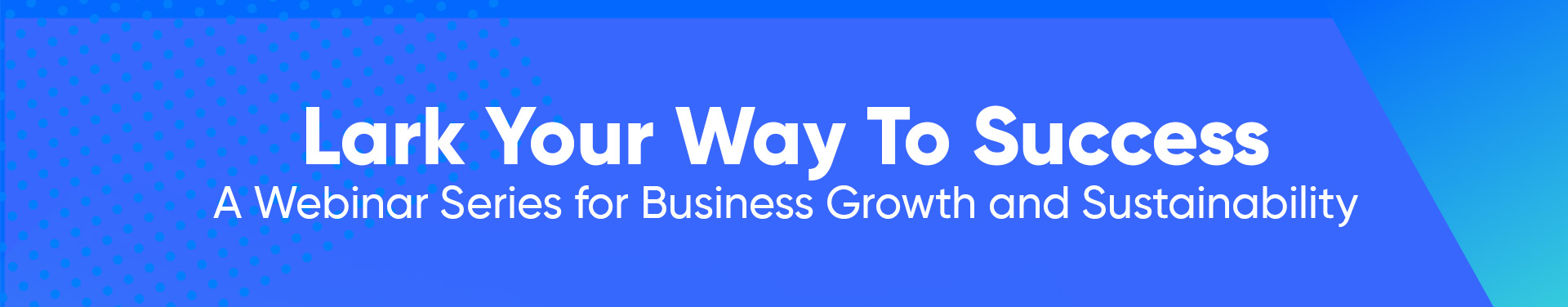 Livestream: Lark Your Way To Success: A webinar series for business growth and sustainability