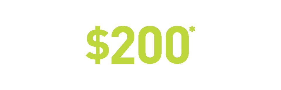 Get $200* on us.