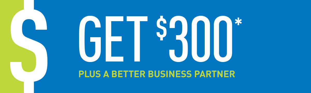 Get $300 Plus a better business partner
