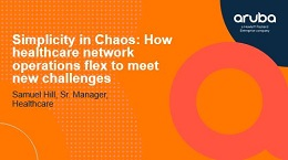 Simplicity in Chaos: How healthcare network operations flex to meet new challenges
