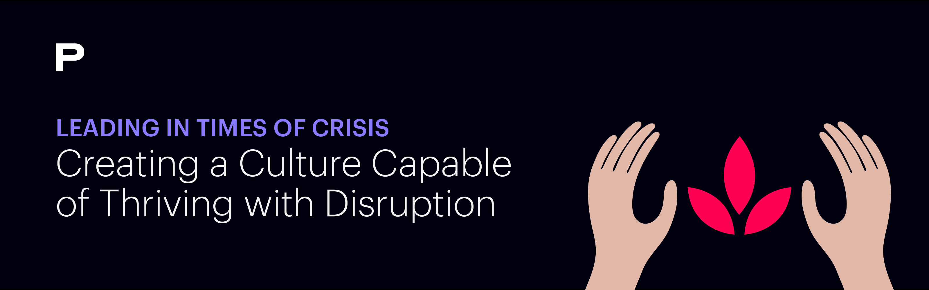 Leading in Times of Crisis: Creating a Culture of Thriving with Disruption