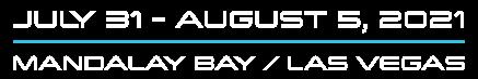Jul 31-Aug 5, 2021 | Mandalay Bay, Las Vegas