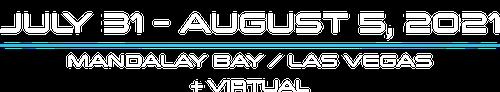 Jul 31-Aug 5, 2021 | Mandalay Bay, Las Vegas + Virtual
